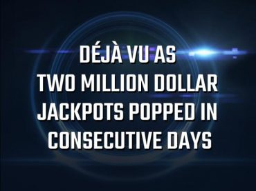 Déjà vu as two Million Dollar Jackpots popped in consecutive days