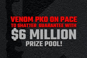 Venom PKO on pace to shatter guarantee with $6 Million prize pool!